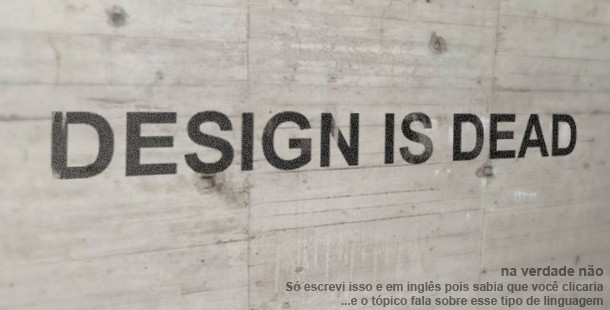 Design está morto
