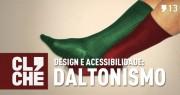 Clichecast#13 - Design e Acessibilidade: Daltonismo