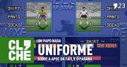 Clichecast#23 – Um papo nada uniforme sobre a Apoc da Fafi, e o Paraná