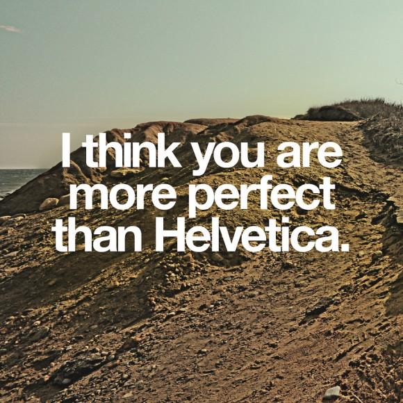 A forma ideal | Helvetica é a Garota de Ipanema da tipografia.