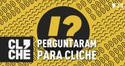 Clichecast#39 – Perguntaram para Cliche