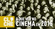 Clichecast#42 - O que ver no cinema em 2015