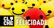 Clichecast#43 - Essa tal felicidade