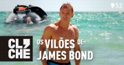 Clichecast#52 - Os vilões de James Bond